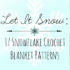 Let it Snow: 17 Snowflake Crochet Blanket Patterns